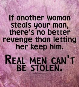 if-another-woman-steals-your-man-theres-no-better-revenge-than-letting-her-keep-him-real-men-can.jpg