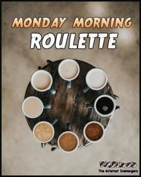 Name:  14-Monday-morning-roulette-funny-coffee-meme.jpg